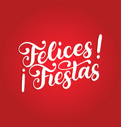 Felices fiestas handwritten phrase translated vector