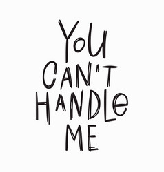 you cant handle me t-shirt quote lettering vector image