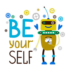 Be yourself robot t-shirt design vector