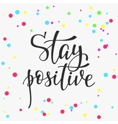 Stay positive quote typography vector image