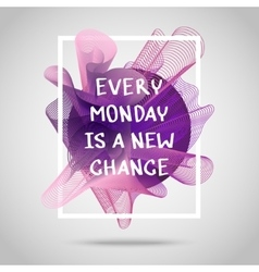 Every monday is a new chance inspirational quote vector