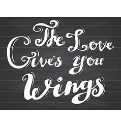 Lettering quote love gives you wings Hand drawn vector