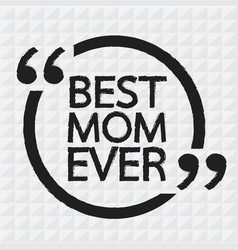 Best mom ever lettering design vector
