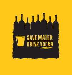 Save water drink vodka funny quotes about vodka vector