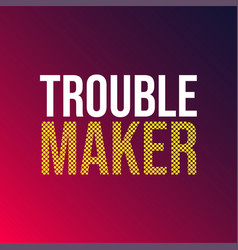 Trouble maker life quote with modern background vector