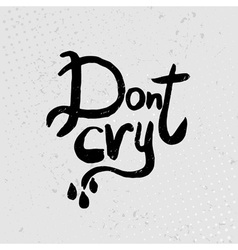 Dont cry - hand drawn quotes black on grunge vector image