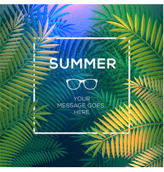 Summer tropical concept paradise with palm leaves vector image