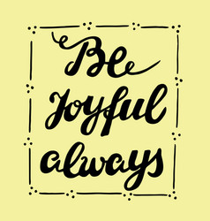Biblical lettering be joyful always vector