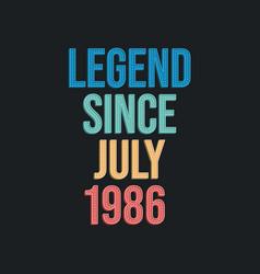 Legend since july 1986 - retro vintage birthday vector