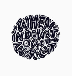 When in doubt go workout hand drawn lettering vector