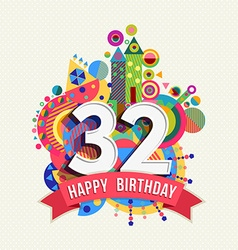 Happy birthday 32 year greeting card poster color vector image vector image