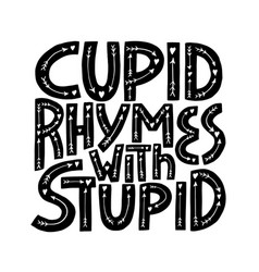 cupid rymes with stuped - hand drawn vector image