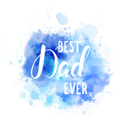watercolor imitation blue splash with best dad vector image