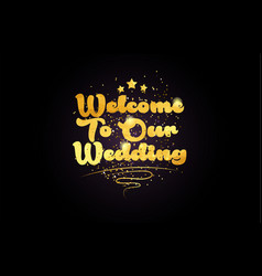 Welcome to our wedding star golden color word vector