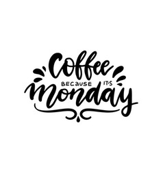 coffee because it s monday lettering quote for vector image