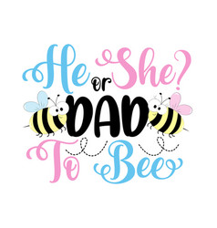 He or she dad to bee- funny slogan with bees vector
