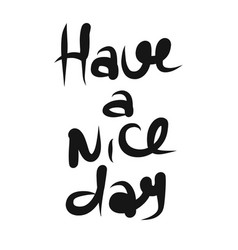 Have a nice day hand drawn lettering isolated vector