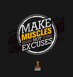 make muscles not excuses workout and fitness vector image