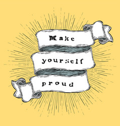 make yourself proud inspiration quote vintage vector image