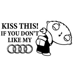 Kiss this if you dont like my audi vector
