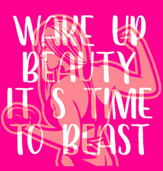 wake up beauty its time to beast quote motivation vector image