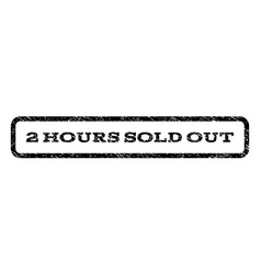 2 hours sold out watermark stamp vector image