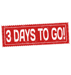 3 days to go grunge rubber stamp vector image