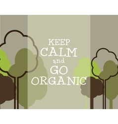 Keep Calm And Go Organic Eco Poster Concept vector image vector image