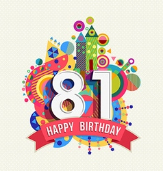 Happy birthday 81 year greeting card poster color vector