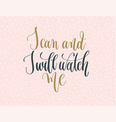 i can and i will watch me - gold and gray hand vector image