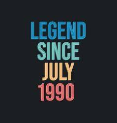 Legend since july 1990 - retro vintage birthday vector