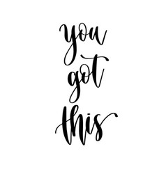 You got this - hand lettering inscription positive vector