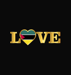 golden love typography mozambique flag design vector image