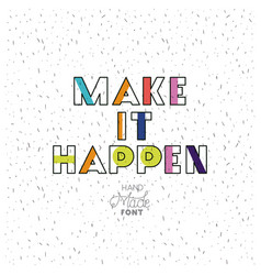 Make it happy message with hand made font vector