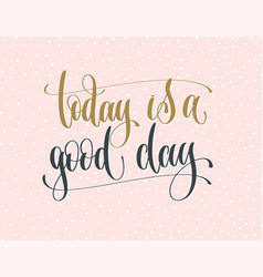 Today is a good day - gold and gray hand lettering vector