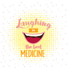 Laughing is the best medicine motivation quotes vector