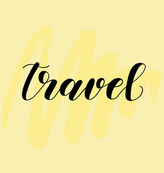 travel lettering for cards or posters on yellow vector image