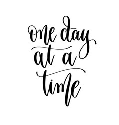 One day at a time - hand lettering inscription vector