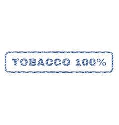 Tobacco 100 percent textile stamp vector