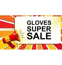Megaphone with GLOVES SUPER SALE announcement vector image vector image