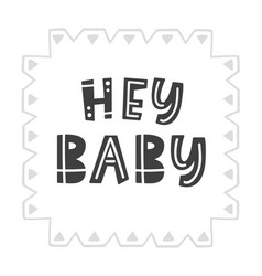 hey baby scandinavian style childish poster vector image