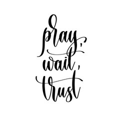 Pray wait trust - hand lettering inscription vector