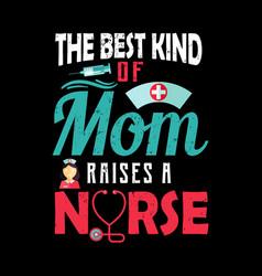 Best kind mom raises a nurse vector