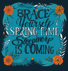 brace yourself spring time sleepiness is coming vector image