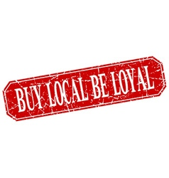 Buy local be loyal red square vintage grunge vector