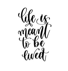 Life is meant to be lived - hand lettering vector
