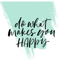 do what makes you happy phrase modern calligraphy vector image