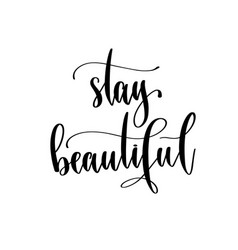 Stay beautiful - hand lettering inscription vector