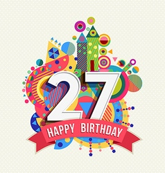 Happy birthday 27 year greeting card poster color vector image