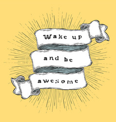 wake up and be awesome inspiration quote vintage vector image vector image